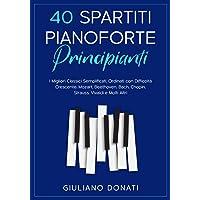 40 Spartiti Pianoforte Principianti: I Migliori Classici Semplificati, Ordinati con Difficoltà Crescente: Mozart…