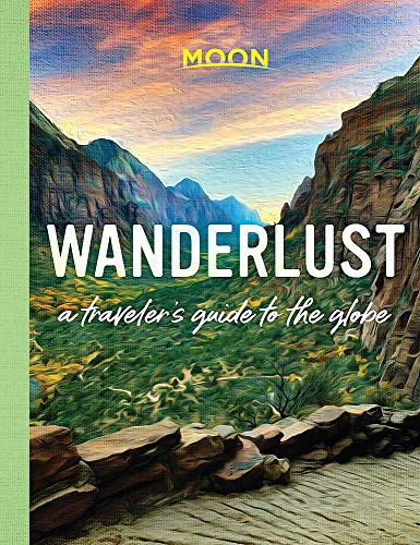 Wanderlust: A Traveler's Guide to the Globe (First Edition) [Lingua Inglese]