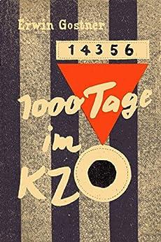 1000 Tage im KZ: Ein Erlebnisbericht aus den Konzentrationslagern Dachau, Mauthausen und Gusen