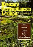 Kreuzers Gartenpflanzen Lexikon, Band 2:Stauden, Gräser, Farne, Wasserpflanzen