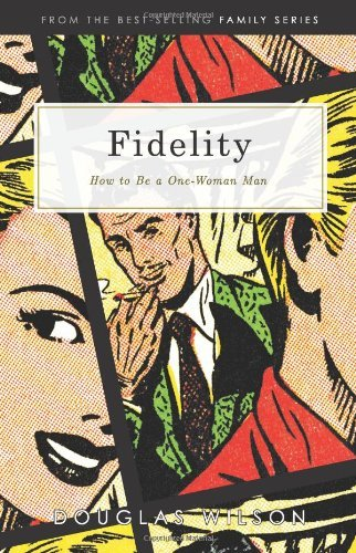 fidelity-how-to-be-a-one-woman-man-by-douglas-wilson-1999-10-23