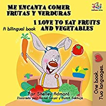 Me Encanta Comer Frutas y Verduras - I Love to Eat Fruits and Vegetables (Spanish English Bilingual Collection) (English Edition)