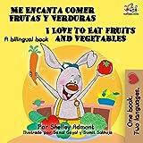 Me Encanta Comer Frutas y Verduras - I Love to Eat Fruits and Vegetables (Spanish English Bilingual Collection) (English Edition)