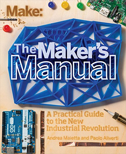 Make: The Maker's Manual: A Practical Guide to the New Industrial Revolution