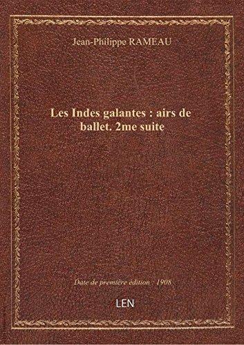 Les Indes galantes : airs de ballet. 2me suite