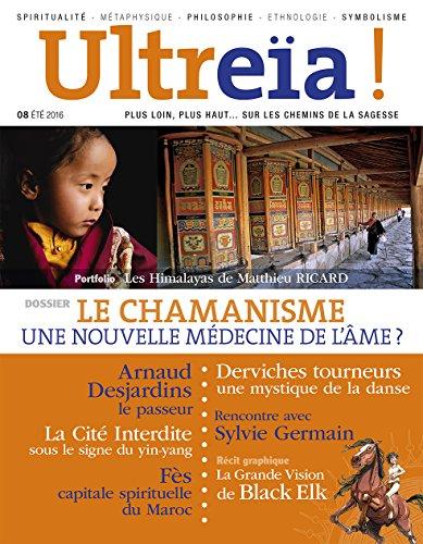 Ultreïa !, N° 8, Eté 2016 : Le Chamanisme une nouvelle médecine de l'âme ?