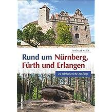 Tagesausflüge rund um Nürnberg, Fürth und Erlangen. 25 erlebnisreiche Ausflüge. Mit Tipps, GPS-Koordinaten und stimmungsvollen Bildern zu ... Fürth und Erlangen (Sutton Freizeit)