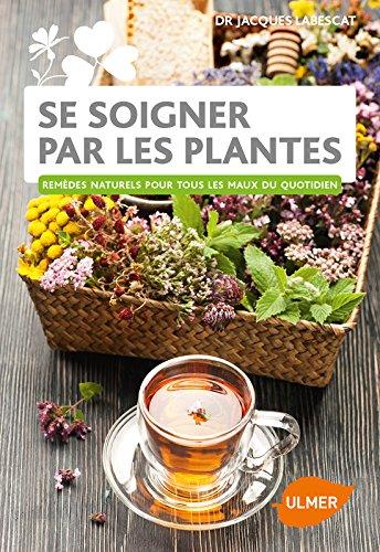 Se soigner par les plantes - Remdes naturels pour tous les maux du quotidien