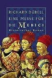 Eine Messe für die Medici: Historischer Roman - Richard Dübell