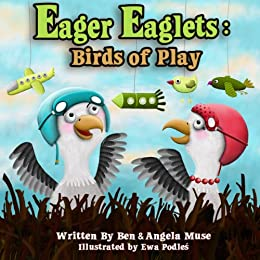 Eager Eaglets:  Birds of Play (English Edition) par [Muse, Angela, Ben Muse]
