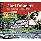 Abenteuer & Wissen: Albert Schweitzer. Botschafter der Menschlichkeit
