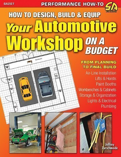 How to Design, Build & Equip Your Automotive Workshop on a Budget (SA Design) by Jeffrey Zurschmeide published by S-A Design (2012)