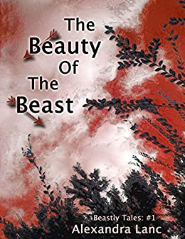 The Beauty of the Beast (Beastly Tales #1) by [Lanc, Alexandra]
