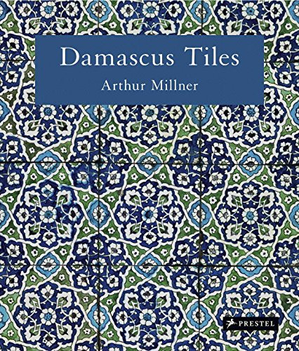 Damascus Tiles: Mamluk and Ottoman Architectural Ceramics from Syria par Arthur Millner, Sheila R. Canby