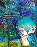 Image de Inspired by the Little Things - Mixed Media Paintings & Stories (English Edition