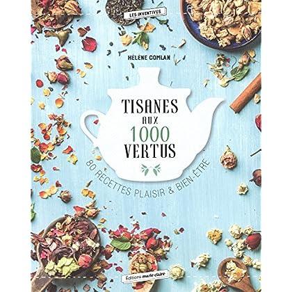 Tisanes aux 1000 vertus : 80 recettes plaisir & bien-être