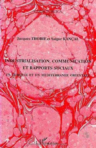 Industrialisation, communication et rapports sociaux: En Turquie et en Méditerranée orientale : actes du colloque de Paris-UNESCO 27, 28,et 29 mai 1991