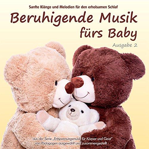 Beruhigende Musik fürs Baby 2 (Sanfte Klänge und Melodien für den erholsamen Schlaf von Pädagogen zusammengestellt aus der Serie