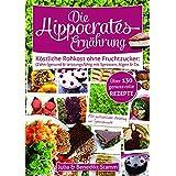 Die Hippocrates-Ernährung: Köstliche Rohkost ohne Fruchtzucker: (Zahn-)gesund und leistungsfähig mit Sprossen, Algen und Co. (German Edition)