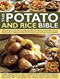 The Potato and Rice Bible: Over 350 Delicious, Easy-to-Make Recipes for Two All-Time Staple Foods, from Soups to Bakes, Shown Step by Step in 1500 Glorious Photographs