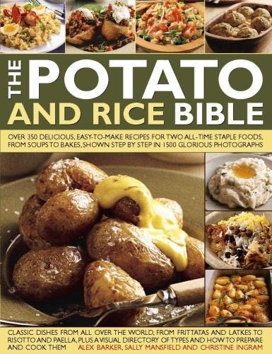 Potato and Rice Bible: Over 350 Delicious, Easy-to-Make Recipes for Two All-Time Staple Foods, from Soups to Bakes, Shown Step by Step in 1500 Glorious Photographs