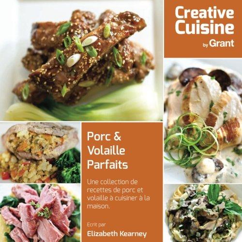 Porc & Volaille Parfaits: Une collection de recettes de porc et volaille à cuisiner à la maison. par Ms Elizabeth Kearney
