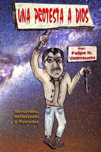 Una Protesta a Dios por Felipe Valenzuela