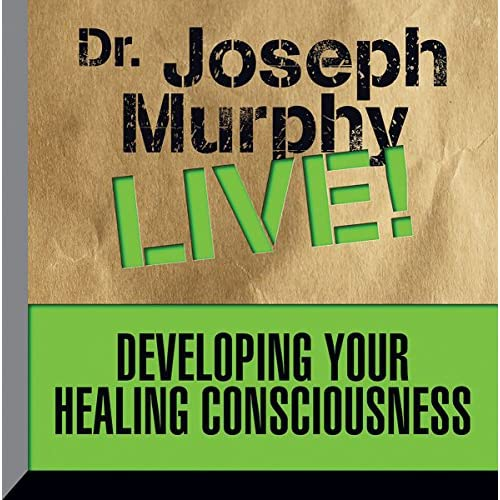 Developing Your Healing Consciousness: Dr. Joseph Murphy LIVE! - Dr. Joseph Murphy - Original recording