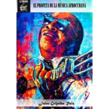 Arsenio Rodriguez: El Profeta De La Musica Afrocubana (LA TRILOGIA DE ARSENIO RODRIGUEZ)