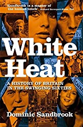 White Heat: A History of Britain in the Swinging Sixties by Dominic Sandbrook (2006-08-03)