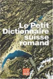 Le Petit dictionnaire suisse romand : Particularités lexicales du français contemporain, version condensée du Dictionnaire suisse romand...