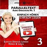 Dänisch Lernen - Einfach Lesen: Einfach Hören - Paralleltext (Dänisch Audio-Sprachkurs Book 3)