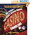 101 Things You Didn't Know About Casino Gambling: Cover Your Ass, Befriend Lady Luck and Beat the House....Every Time
