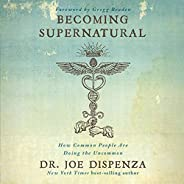 Becoming Supernatural: How Common People Are Doing the Uncommon