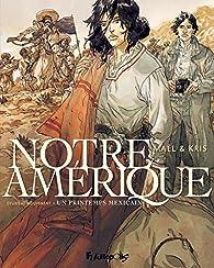 Notre Amérique, tome 2 : Un printemps mexicain par  Kris