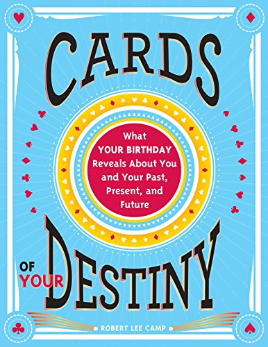 Cards of Your Destiny: What Your Birthday Reveals about You and Your Past, Present, and Future -