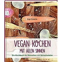 Vegan Kochen mit allen Sinnen: Ein Kochbuch für Menschen mit Sehschwäche