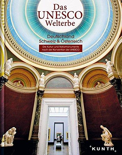 Das UNESCO Welterbe - Deutschland, Schweiz, Österreich: Faszinierende Kultur- und Naturmonumente (KUNTH Das Erbe der Welt)