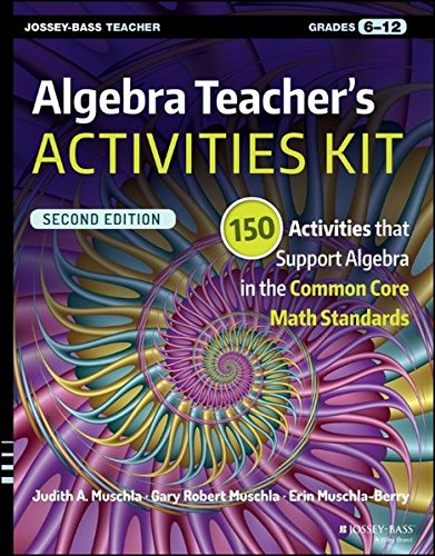 Algebra Teacher's Activities Kit: Grades 6-12: 150 Activities That Support Algebra in the Common Core Math Standards (J–B Ed: Activities)