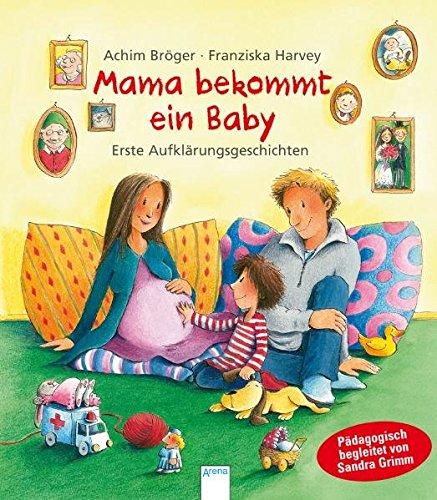 Mama bekommt ein Baby: Erste Aufklärungsgeschichten (Pädagogische Bilderbücher)