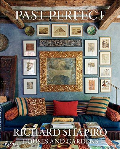 Past Perfect: Richard Shapiro Houses and Gardens -
