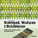 Stempel, Walzen & Schablonen: 52 Ideen für selbstgemachte Druckwerkzeuge