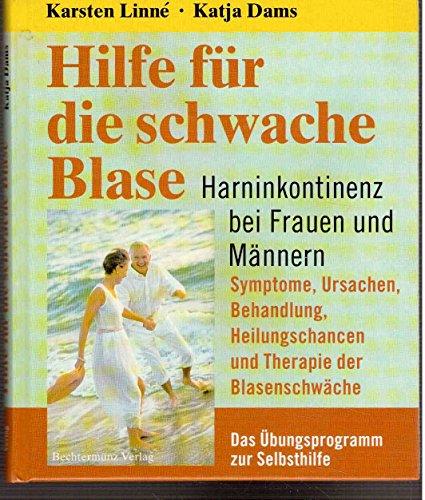 Hilfe für die schwache Blase. Harninkontinenz bei Frauen und Männern. Symptome, Ursachen, Behandlung, Heilungschancen und Therapie der Blasenschwäche. Das Übungsprogramm zur Selbsthilfe