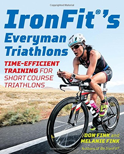IronFit's Everyman Triathlons: Time-Efficient Training for Short Course Triathlons por Don Fink