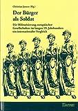 Der Bürger als Soldat (Frieden und Krieg, Beiträge zur Historischen Friedensforschung) -