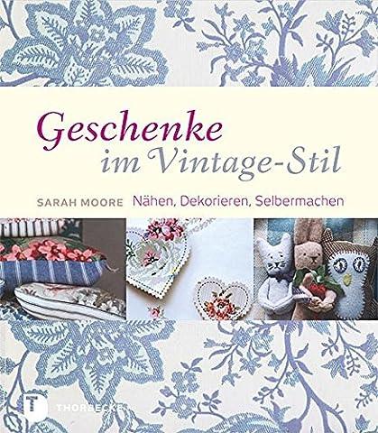 Geschenke im Vintage-Stil - Nähen, Dekorieren, Selbermachen