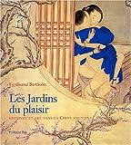Les jardins du plaisir : Erotisme et art dans la Chine ancienne