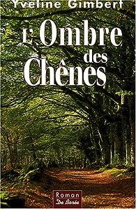 """Afficher """"L'ombre des Chênes"""""""