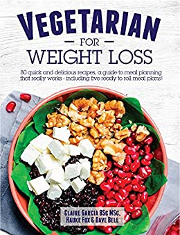 Vegetarian For Weight Loss: 80 quick and delicious recipes, a guide to meal planning that works - including 5 ready to roll meal plans by [Fox, Hauke, Bell, Dave, Garcia, Claire]