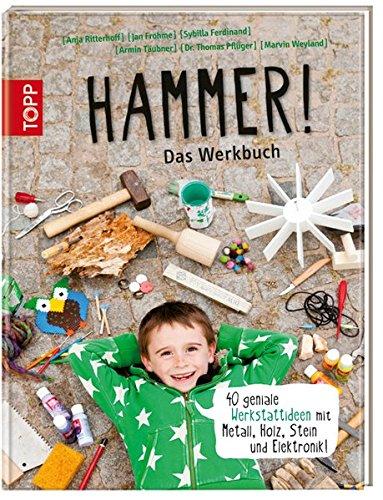 du  hammer Hammer! Das Werkbuch: 40 geniale Werkstattideen mit Metall, Holz, Stein und Elektronik!